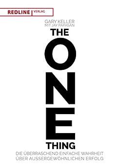 The One Thing: Die überraschend einfache Wahrheit über außergewöhnlichem Erfolg (German Edition) by [Gary Keller, Jay Papasan]