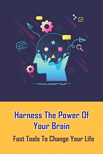 Harness The Power Of Your Brain: Fast Tools To Change Your Life: Controlling Your Mindset
