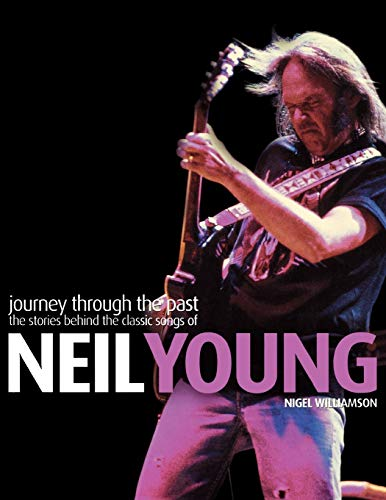 Journey Through the Past: The Stories Behind the Classic Songs of Neil Young