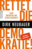 Rettet die Demokratie!: Eine überfällige Streitschrift
