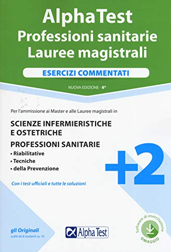 Alpha Test. Professioni sanitarie. Lauree magistrali. Esercizi commentati. Nuova ediz. Con software di simulazione