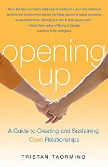 Opening Up: A Guide To Creating and Sustaining Open Relationships by [Tristan Taormino]