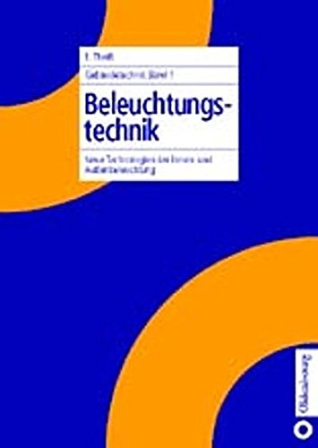 Gebäudetechnik Band 1 Beleuchtungstechnik: Neue Technologien der Innen- und Außenbeleuchtung