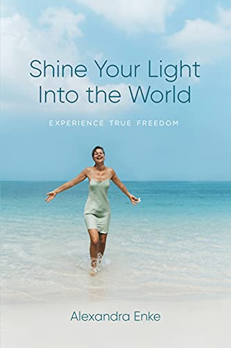 Shine Your Light Into the World: Experience True Freedom