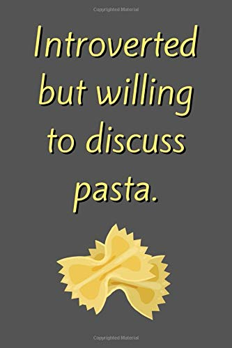 Introverted But Willing To Discuss Pasta.: Funny Lined Notebook for Men and Women (Gift Ideas for Socially Awkward People)