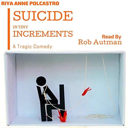 Couverture de Suicide in Tiny Increments: A Tragic Comedy