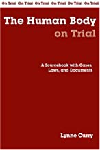 The Human Body on Trial: A Sourcebook with Cases, Laws, and Documents (On Trial Series)