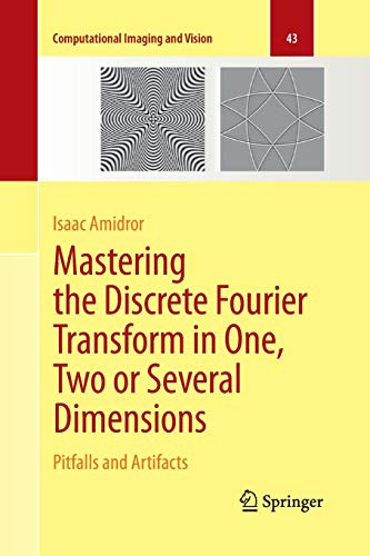 Mastering the Discrete Fourier Transform in One, Two or Several Dimensions: Pitfalls and Artifacts (Computational Imaging and Vision, Band 43)