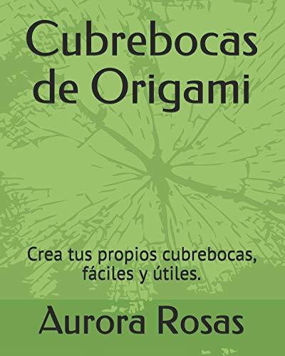 Cubrebocas de Origami: Crea tus propios cubrebocas, fáciles y útiles.