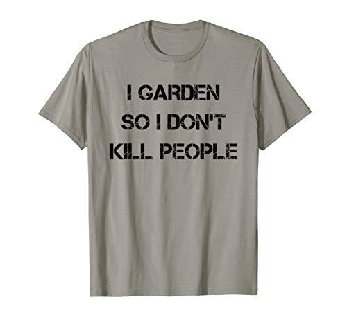I Garden So I Don't Kill People Funny Sarcastic T-Shirt