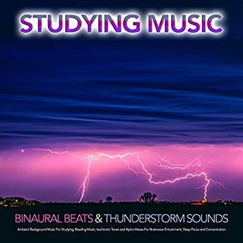Studying Music: Binaural Beats and Thunderstorm Sounds, Ambient Background Music For Studying, Reading Music, Isochronic Tones and Alpha Waves For Brainwave Entrainment, Deep Focus and Concentration