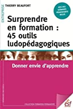 Surprendre en formation - 45 outils ludopédagogiques : Donner envie d'apprendre de Thierry Beaufort