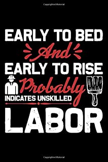 Early to bed and early to rise probably indicates unskilled labor: Lined Notebook (lined front and back) Simple and elegan...