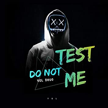 Do Not Test Me