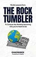The Rock Tumbler: 16 Life Lessons to Conquer the World by becoming who you're meant to be