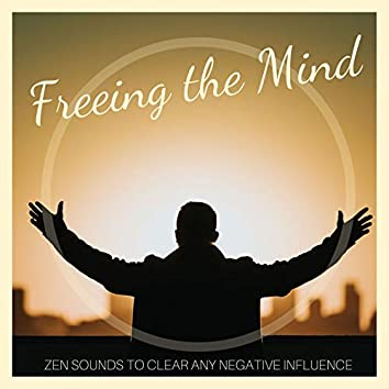 Freeing the Mind - Zen Sounds to Clear any Negative Influence