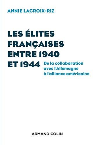 Les élites françaises entre 1940 et 1944 - De la collaboration avec l'Allemagne à l'alliance américa: De la collaboration avec l'Allemagne à l'alliance américaine