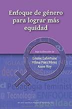 Enfoque de Género Para Lograr Más Equidad;Colección Formación, Sociedad Y Cultura