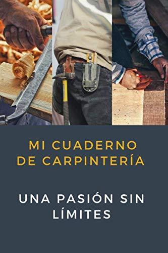 Mi cuaderno de carpintería: Para entusiastas de la carpintería | Cuaderno de calidad | Magnífico diseño | cuaderno fácil de llenar
