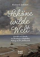 Schoene wilde Welt: Gedichte und Sprueche des Hamburger Schrifstellers Anfang des 20. Jahrhunderts