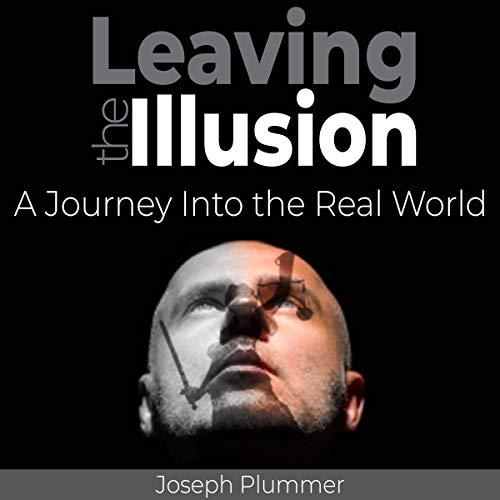 Leaving the Illusion Audiobook By Joseph Plummer cover art