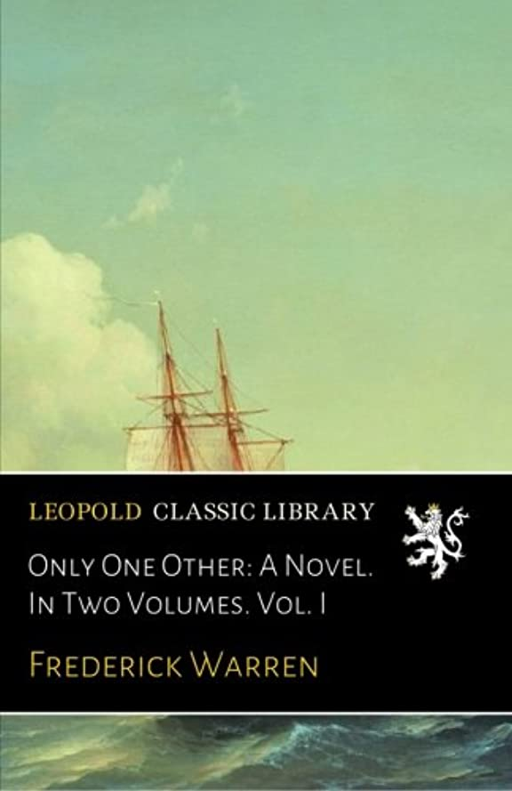 石の燃料速記Only One Other: A Novel. In Two Volumes. Vol. I