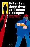 Todos los detectives se llaman Flanagan: Serie Flanagan, 1 (Literatura Juvenil (A Partir De 12...