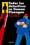 Todos los detectives se llaman Flanagan: Serie Flanagan, 1 (Literatura Juvenil (A Partir D...