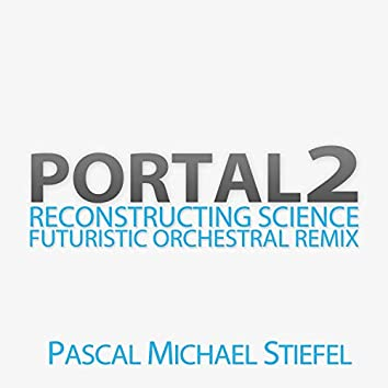 """Reconstructing Science (From """"Portal 2"""") (Futuristic Orchestral Remix)"""