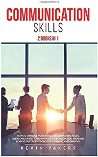 Communication skills: 2 Books In 1: How To Improve Your Social Relationships In Life. Overcome Anxiety And Shyness. Effect...