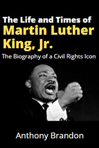 The Life and Times of Martin Luther King, Jr.: The Biography of a Civil Rights Icon (English Edition)
