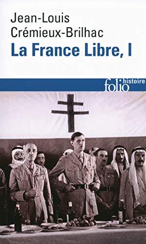La France Libre (Tome 1): De l'appel du 18 Juin à la Libération (Folio. Histoire)