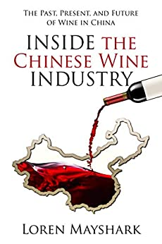 Inside the Chinese Wine Industry: The Past, Present, and Future of Wine in China by [Loren Mayshark]