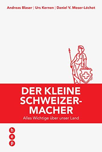 Der kleine Schweizermacher (E-Book, Neuauflage): Alles Wichtige über unser Land (German Edition)