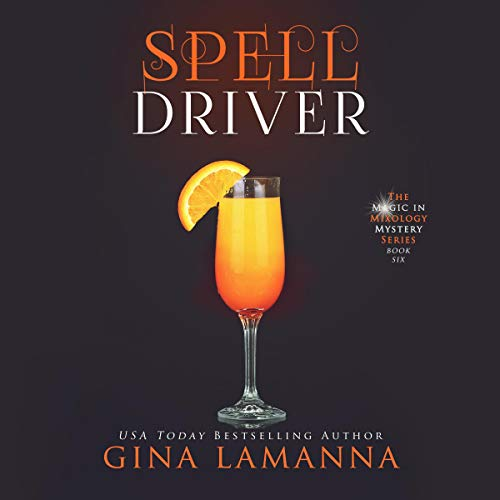 Spelldriver: The Magic & Mixology Mystery Series, Book 6