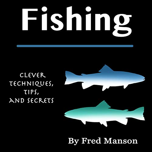 Fishing: Clever Techniques, Tips, and Secrets                   By:                                                                                                                                 Fred Manson                               Narrated by:                                                                                                                                 Rick Paradis                      Length: 3 hrs and 12 mins     29 ratings     Overall 4.8