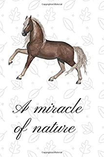 A miracle of nature: Horse Notebook, Riding Journal, Diary School Gift Work (110 Pages, lined, 6 x 9)
