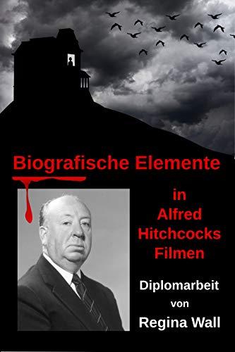 Biografische Elemente in Alfred Hitchcocks Filmen: Diplomarbeit