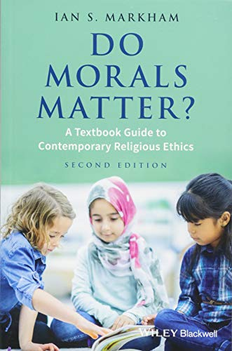 Compare Textbook Prices for Do Morals Matter?: A Textbook Guide to Contemporary Religious Ethics 2 Edition ISBN 9781119143512 by Markham, Ian S.