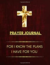 Prayer Journal For I Know The Plans I Have For You: Prayer Notebook Bible Devotional An Extensive Guide