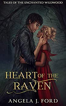 Heart of the Raven: A Fairy Tale Romance (Tales of the Enchanted Wildwood Book 4) by [Angela J. Ford]