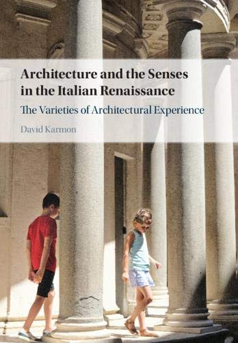 Architecture and the Senses in the Italian Renaissance: The Varieties of Architectural Experience