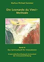 Die Leonardo da Vinci - Methode Band III: Das Seminarbuch fuer Innovationen / Kreativitaetsforschung als Instrument der Innovationsforschung