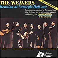 Reunion at Carnegie Hall 1963 by Weavers