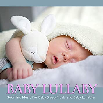 Baby Lullaby: Soothing Music For Baby Sleep Music and Baby Lullabies