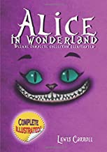 Alice in Wonderland Deluxe Complete Collection illustrated: Alice's Adventures In Wonderland, Through The Looking Glass, Alice's Adventures Under Ground And The Hunting Of The Snark