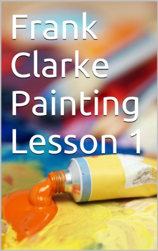 Frank Clarke Painting Lessons: Vol 1