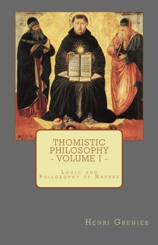 Thomistic Philosophy - Volume I: Logic and Philosophy of Nature