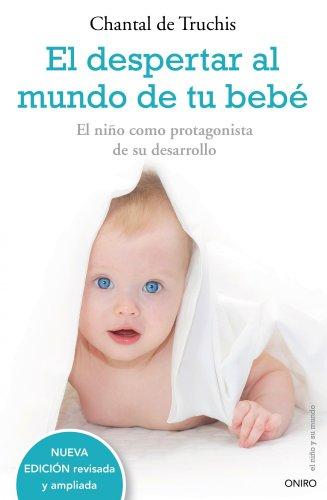 El despertar al mundo de tu bebé: El niño como protagonista de su desarrollo (El Niño y su Mundo)