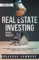 Real Estate Investing - Rental Property: Complete Beginner's Guide on how to Buy, Rehab and Manage Apartments to Build up Remarkable Passive Income and Reach Financial Freedom even with no Money Down